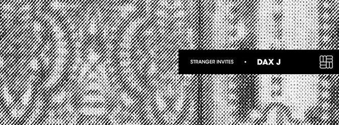 Stranger invites Dax J (flyer)
