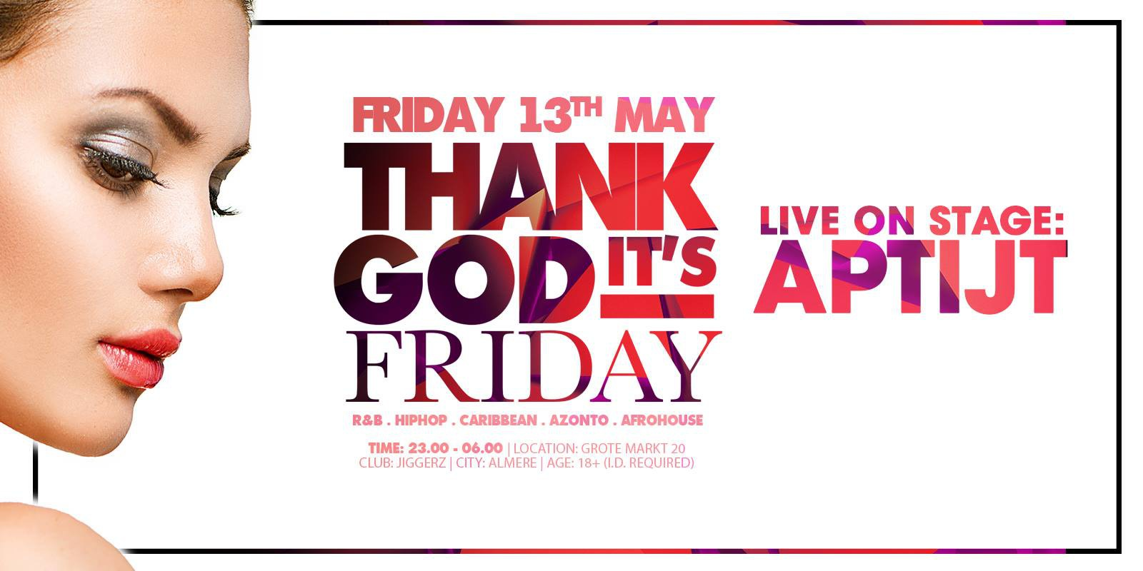 Thank God Its Friday 13 Mei 2016 Jiggerz Almere Evenement