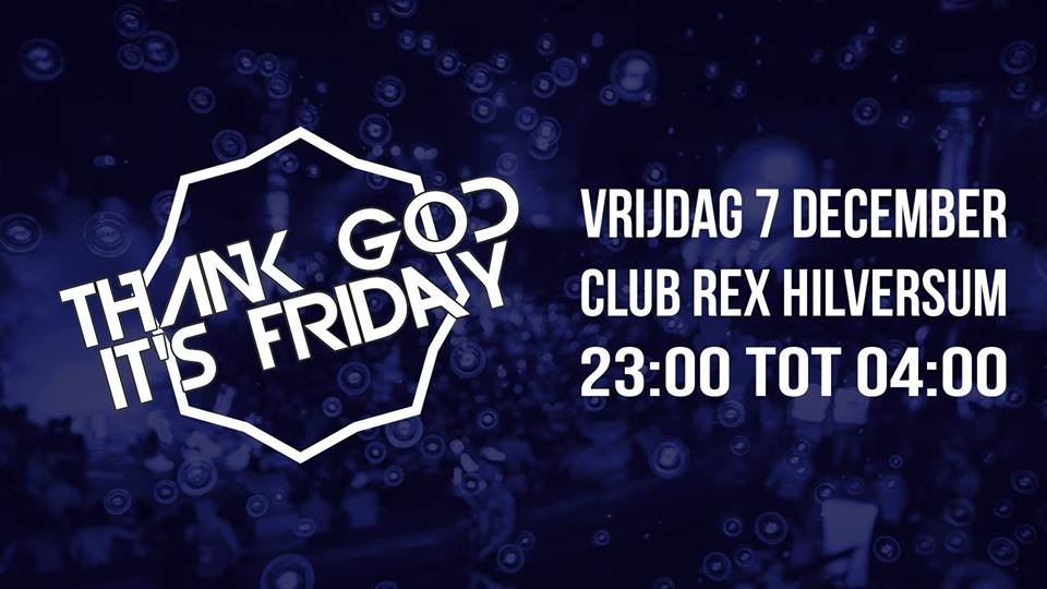Thank God Its Friday 7 December 2018 Rex Hilversum Evenement