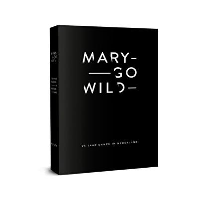 Mary Go Wild – 25 Jaar Dance in Nederland (afbeelding)